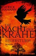 Patrick Hamann: Die Nacht der Krähe – Feuersturm