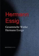 Hermann Essig: Gesammelte Werke Hermann Essigs