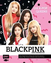 Blackpink – Die K-Pop-Queens – Das Fanbuch - Die erfolgreichste Girlgroup des Planeten hautnah – Beauty-Tipps, Secrets, exklusive Fotos und Fan-Quiz