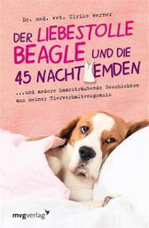 Der liebestolle Beagle und die 45 Nachthemden - und andere haarsträubende Fälle aus meiner Tierverhaltenspraxis