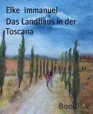 Elke Immanuel: Das Landhaus in der Toscana