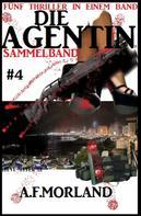 A. F. Morland: Die Agentin - Sammelband #4: Fünf Thriller in einem Band
