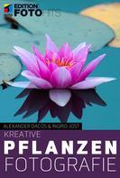 Alexander Dacos: Kreative Pflanzenfotografie ★★★★