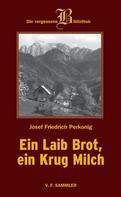 Josef F Perkonig: Ein Laib Brot, ein Krug Milch
