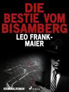 Leo Frank-Maier: Die Bestie vom Bisamberg