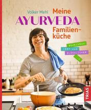 Meine Ayurveda-Familienküche - Gemeinsam isst man glücklicher
