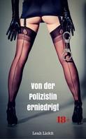 Leah Lickit: Von der Polizistin erniedrigt ★★★