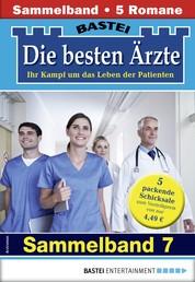 Die besten Ärzte 7 - Sammelband - 5 Arztromane in einem Band