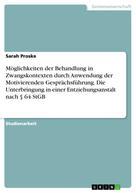 Sarah Proske: Möglichkeiten der Behandlung in Zwangskontexten durch Anwendung der Motivierenden Gesprächsführung. Die Unterbringung in einer Entziehungsanstalt nach § 64 StGB
