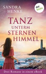 """Tanz unterm Sternenhimmel: Drei Romane in einem eBook - """"Wo mein Herz dich sucht"""", """"Wer mein Herz gefangen nimmt"""" und """"Wenn mein Herz dich findet"""""""