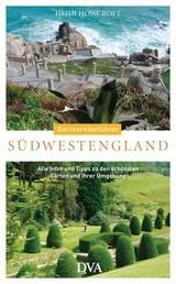 Gartenreiseführer Südwestengland - Alle Infos und Tipps zu den schönsten Gärten und ihrer Umgebung
