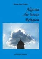 Dieter Heri Mader: Algoma - die letzte Religion