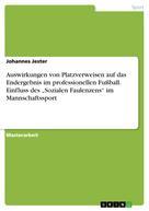 """Johannes Jester: Auswirkungen von Platzverweisen auf das Endergebnis im professionellen Fußball. Einfluss des """"Sozialen Faulenzens"""" im Mannschaftssport"""