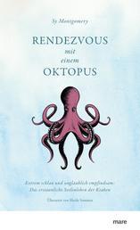 Rendezvous mit einem Oktopus - Extrem schlau und unglaublich empfindsam: Das erstaunliche Seelenleben der Kraken