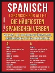 Spanisch ( Spanisch Für Alle ) Die Häufigsten Spanischen Verben - Von A bis Z, die 100 Verben mit Übersetzung, zweisprachigem Text und Beispielsätzen