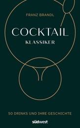Cocktail Klassiker - 50 Drinks und ihre Geschichte - Rezepte und ausführliche Geräte- und Warenkunde