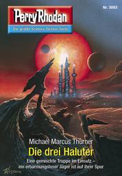"Perry Rhodan 3083: Die drei Haluter - Perry Rhodan-Zyklus ""Mythos"""