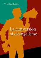 Véronique Lecaros: La conversión al evangelismo