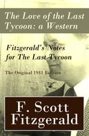 F. Scott Fitzgerald: The Love of the Last Tycoon: a Western + Fitzgerald's Notes for The Last Tycoon - The Original 1941 Edition