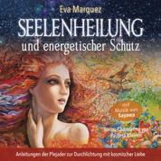 Seelenheilung und energetischer Schutz - Anleitungen der Plejader zur Durchlichtung mit kosmischer Liebe