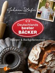 Johann Lafer präsentiert Deutschlands bester Bäcker - Rezepte & Backgeheimnisse