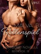 Malva B: Begierde 12 - Rollenspiel: Erotische Novelle