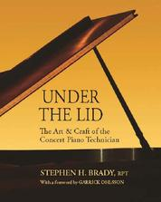 Under the Lid - The Art & Craft of the Concert Piano Technician