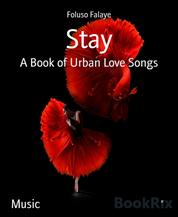 Stay - A Book of Urban Love Songs