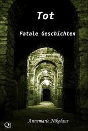 Tot - Fatale Geschichten