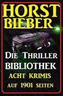 Horst Bieber: Acht Krimis auf 1901 Seiten: Horst Bieber - Die Thriller Bibliothek