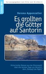 """Es grollten die Götter auf Santorin - Historischer Roman aus der Bronzezeit über die letzten Tage von Akrotiri, dem """"Pompeji der Ägäis"""""""