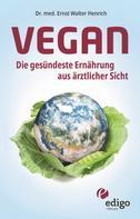 Ernst Walter Henrich: Vegan. Die gesündeste Ernährung aus ärztlicher Sicht. Gesund ernähren bei Diabetes, Bluthochdruck, Osteoporose - Demenz und Krebs vorbeugen. ★★★★