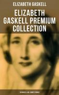 Elizabeth Gaskell: ELIZABETH GASKELL Premium Collection: 10 Novels & 40+ Short Stories; Including Poems, Essays & Biographies (Illustrated)