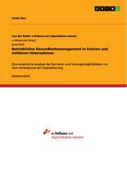 Betriebliches Gesundheitsmanagement in kleinen und mittleren Unternehmen - Eine empirische Analyse der Barrieren und Lösungsmöglichkeiten vor dem Hintergrund der Digitalisierung