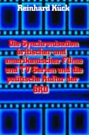Reinhard Kück: Die Synchronisation britischer und amerikanischer Filme und TV-Serien und die politische Kultur der BRD