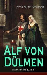 Alf von Dülmen (Historischer Roman) - Geschichte Kaiser Philipp und seiner Töchter - Aus den ersten Zeiten der heimlichen Gerichte