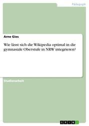 Wie lässt sich die Wikipedia optimal in die gymnasiale Oberstufe in NRW integrieren?