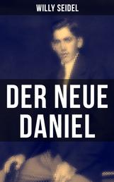 Der neue Daniel - Ausschnitt aus dem Dasein eines Deutschen (Autobiographischer Roman)