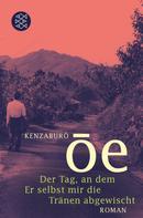Kenzaburo Oé: Der Tag, an dem Er selbst mir die Tränen abgewischt