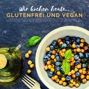 Wir kochen heute...glutenfrei und vegan - Die kleine, inoffizielle Rezeptesammlung - für Fans veganer und glutenfreier Köstlichkeiten - kompatibel zu den Methoden und Lehren von Williams