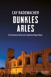 Dunkles Arles - Ein Provence-Krimi mit Capitaine Roger Blanc