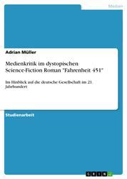 """Medienkritik im dystopischen Science-Fiction Roman """"Fahrenheit 451"""" - Im Hinblick auf die deutsche Gesellschaft im 21. Jahrhundert"""