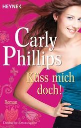 Küss mich doch! - Roman