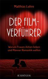 Der Film-Verführer - Warum Frauen Action lieben und Männer Romantik wollen