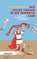 Karl-Wilhelm Weeber: Wie Julius Caesar in die Fanmeile kam ★★★★