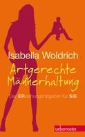 Isabella Woldrich: Artgerechte Männerhaltung ★★