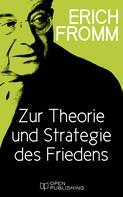 Erich Fromm: Zur Theorie und Strategie des Friedens