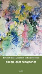 Entwürfe eines Gedanken an Gaia Boccuzzi