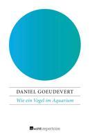 Daniel Goeudevert: Wie ein Vogel im Aquarium