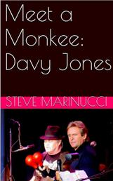 Meet a Monkee: Davy Jones - Two Exclusive Interviews with the Member of the Monkees.